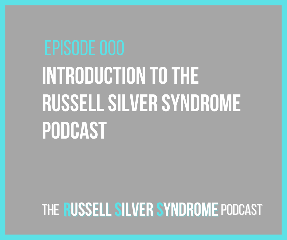 Russell Silver Syndrome Podcast - Episode 000 - Introduction to the Podcast