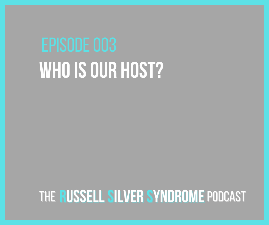 Russell Silver Syndrome Podcast - Episode 003 - Who is our host?