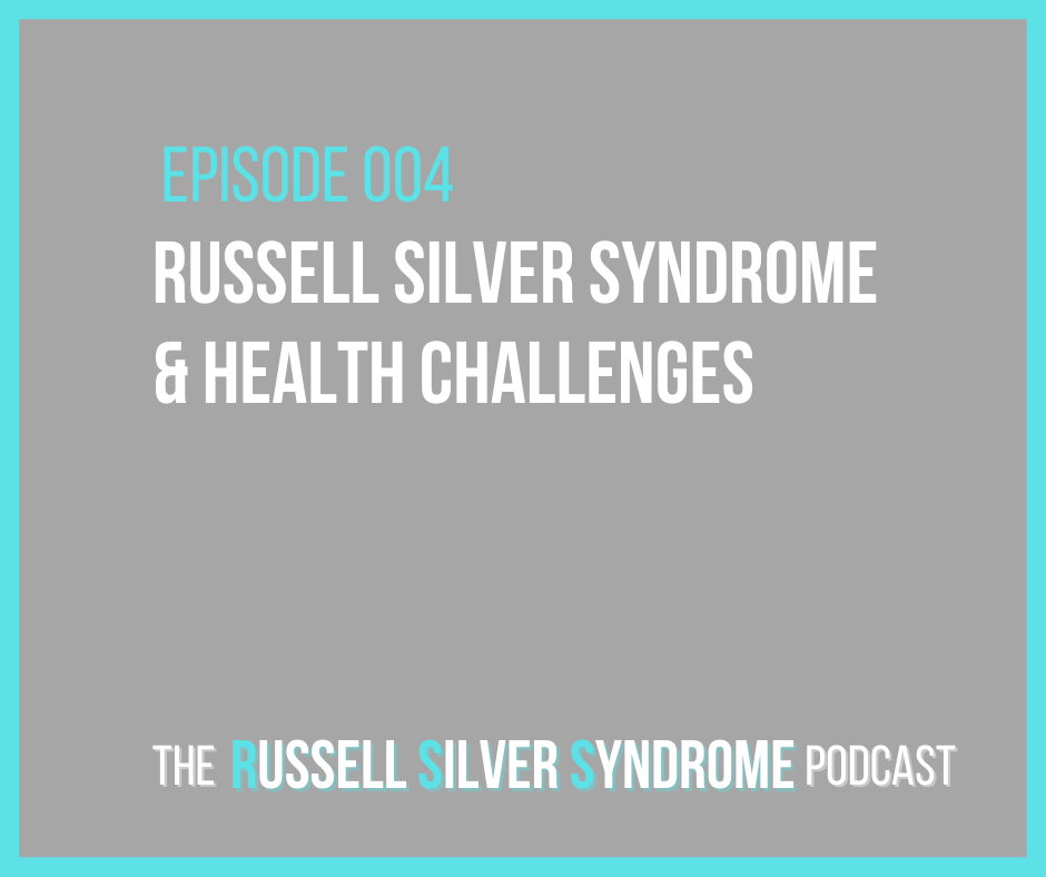 Russell Silver Syndrome Podcast - Episode 004 - Health Challenges