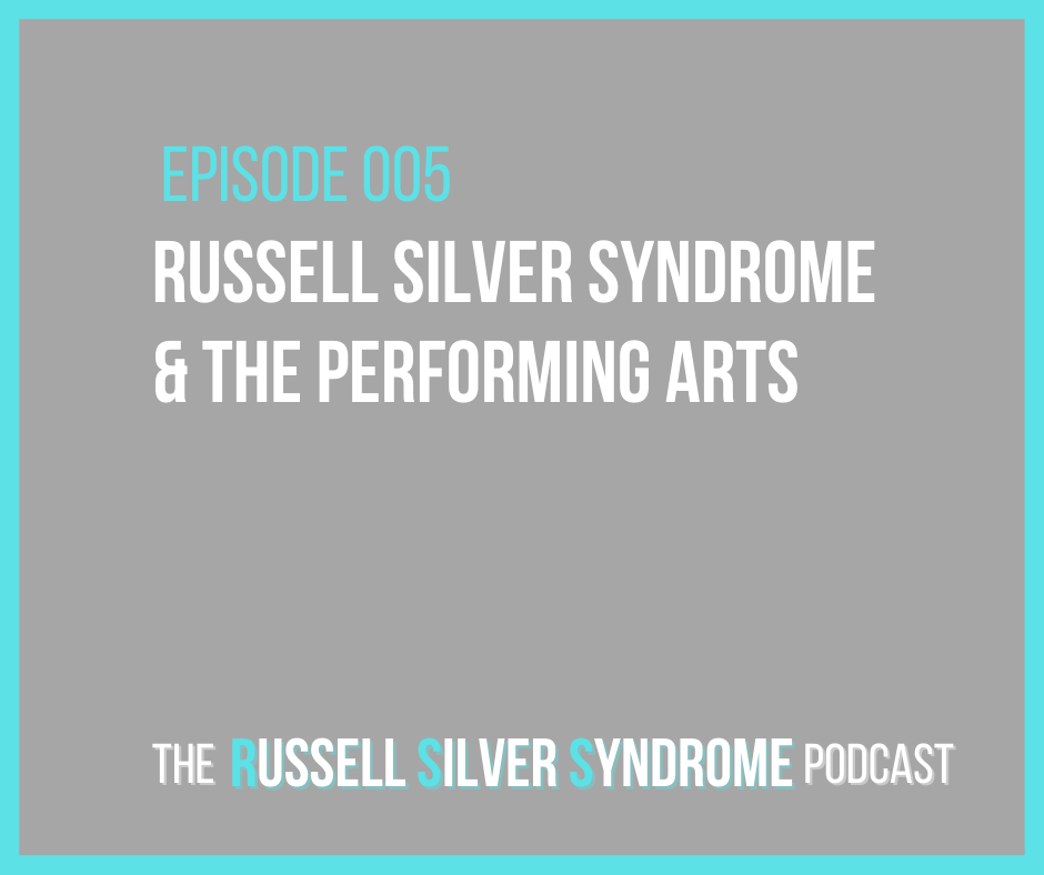 Russell Silver Syndrome Podcast - Episode 005 - The Performing Arts