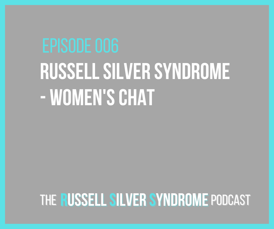 Russell Silver Syndrome Podcast - Episode 006 - Women's Chat
