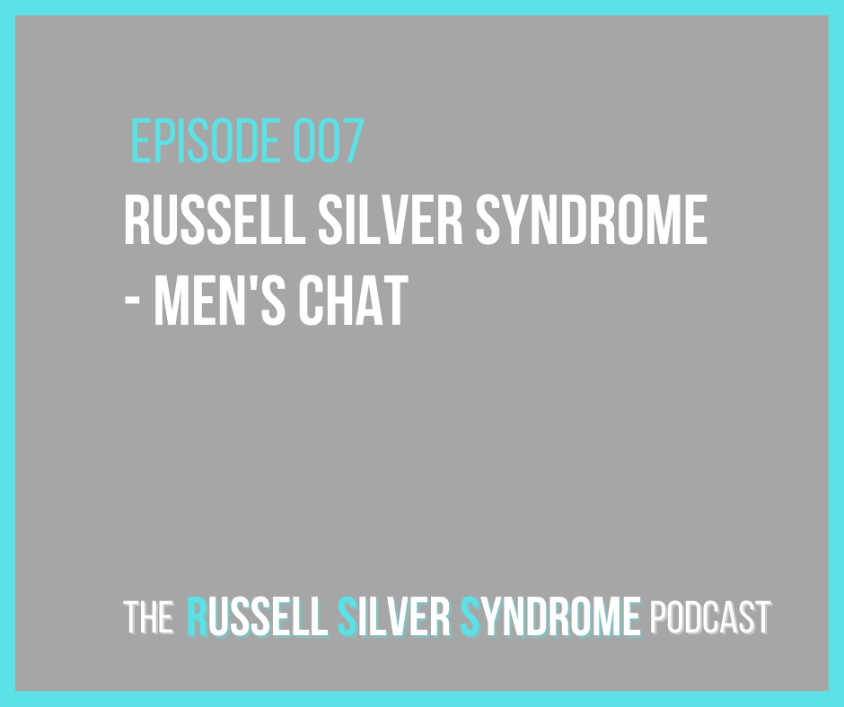 Russell Silver Syndrome Podcast - Episode 007 - Men's Chat