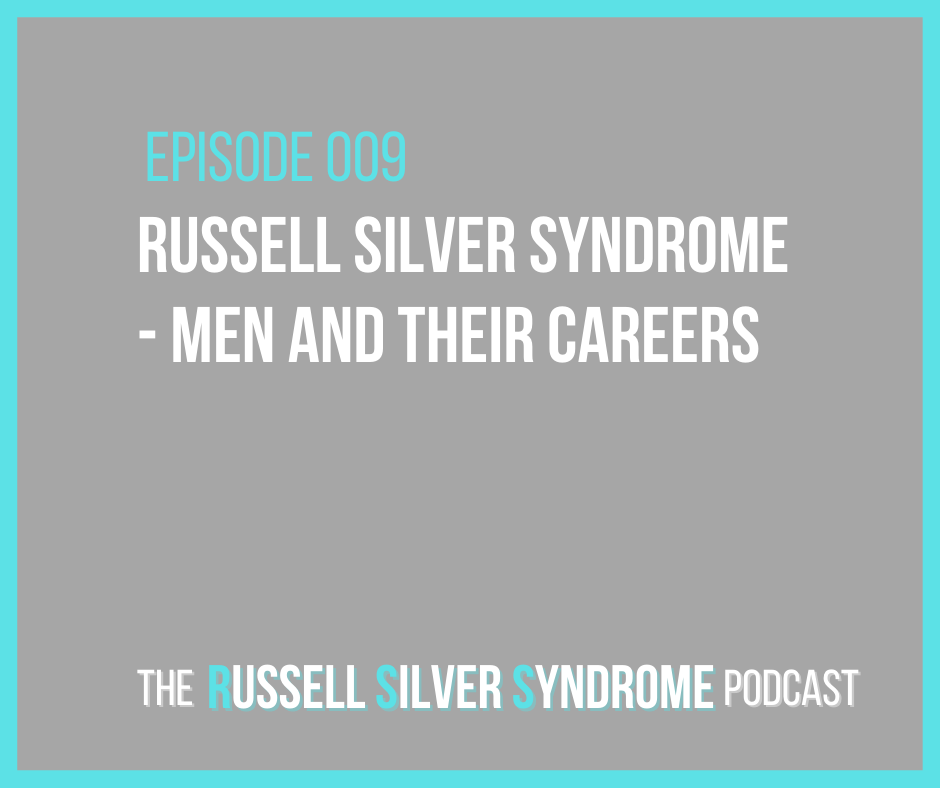 Russell Silver Syndrome Podcast - Episode 009 - Men and their careers