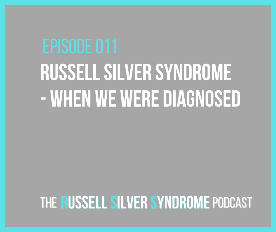 Russell Silver Syndrome Podcast - Episode 011 - When We Were Diagnosed