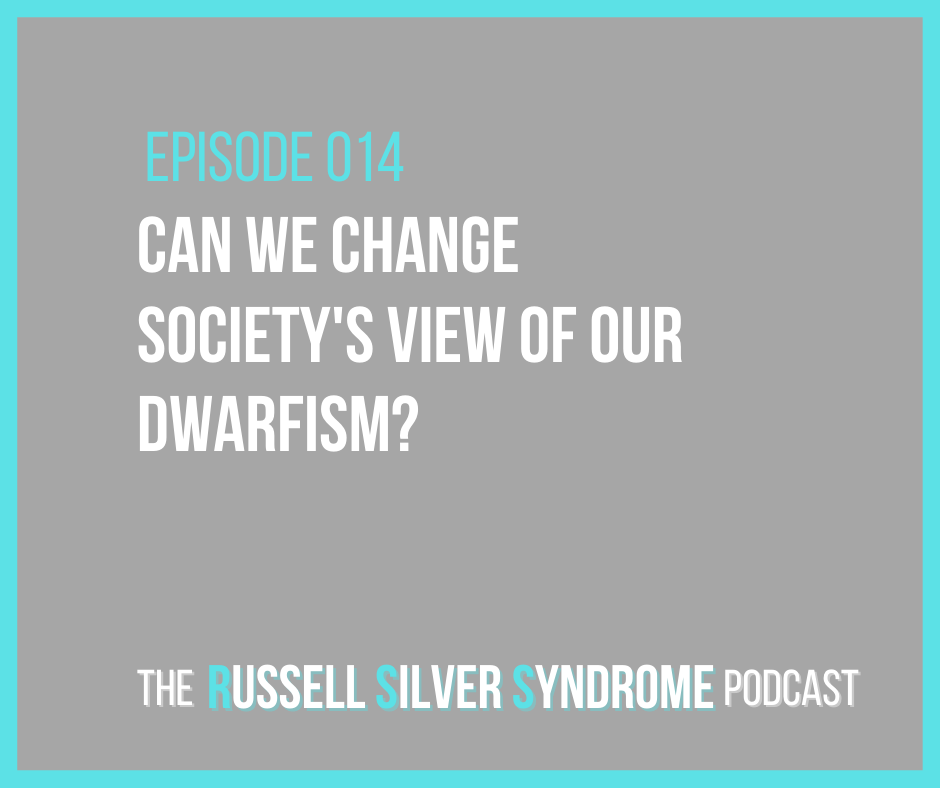 Russell Silver Syndrome Podcast - Episode 014 - Can We Change Society's View of Our Dwarfism?