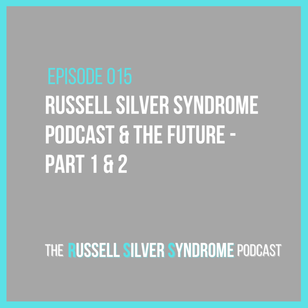 Russell Silver Syndrome Podcast - Episode 015 - Part 1 & 2